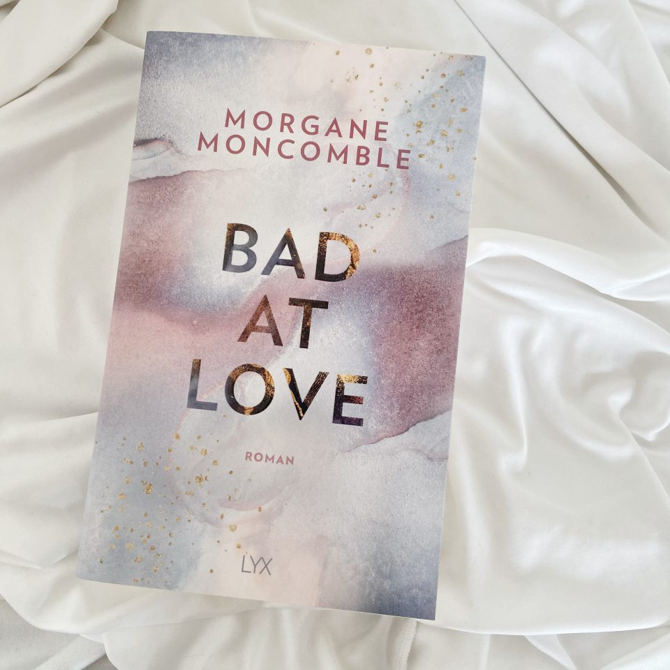 Rezension  – Bad at love von Morgane Moncomble